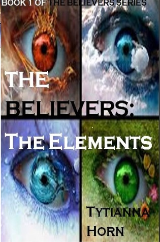 The Believers: The Elements  by  Tytianna Horn