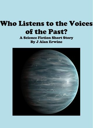 Who Listens to the Voices of the Past?  by  J Alan Erwine