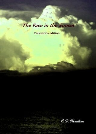 The Face in the Sunset Collectors Edition  by  C.D. Moulton