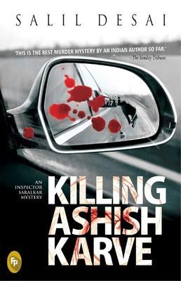 Killing Ashish Karve : An Inspector Saralkar Mystery  by  Salil Desai