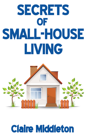 Secrets of Small-House Living Claire Middleton