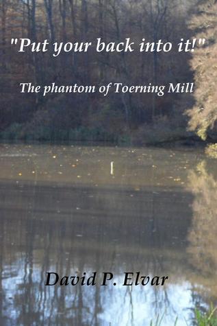 Put your back into it!: The Phantom of Toerning Mill David P. Elvar