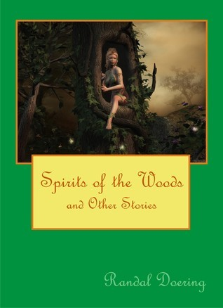 Spirits of the Woods and Other Stories Randal Doering
