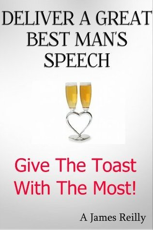 Deliver A Great Best Mans Speech  by  A. James Reilly