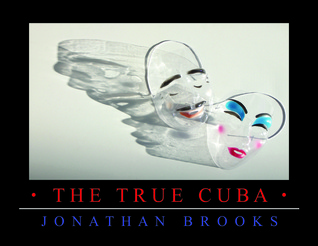 The True Cuba  by  Jonathan Brooks