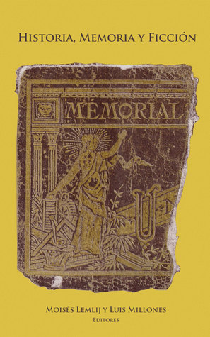 Historia, memoria y ficción  by  Moisés Lemlij