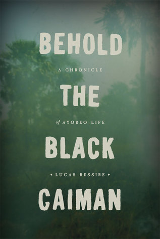Behold the Black Caiman: A Chronicle of Ayoreo Life Lucas Bessire