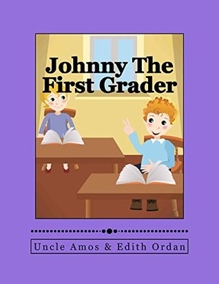 Johnny The First Grader - Childrens Book + E-Video,Early childhood education: Picture Book - Bedtime stories childrens books collection) Edith Ordan