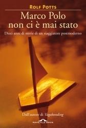 Marco Polo non ci è mai stato: Dieci anni di un viaggiatore postmoderno  by  Rolf Potts