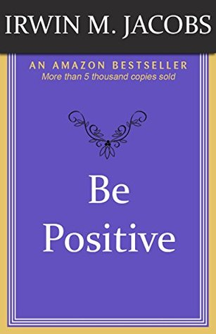 Be Positive Irwin M. Jacobs