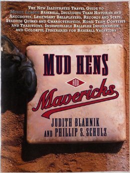 Mud Hens and Mavericks: The New Illustrated Travel Guide to Minor League Baseball  by  Judith Blahnik