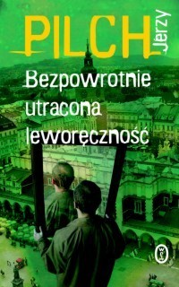 Bezpowrotnie utracona leworęczność  by  Jerzy Pilch
