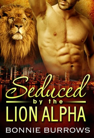 Seduced By The Lion Alpha  by  Bonnie Burrows