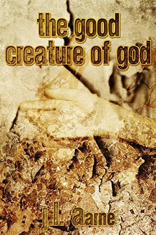 The Good Creature of God  by  J.L. Aarne