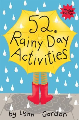 52 Series: Rainy Day Activities  by  Lynn Gordon