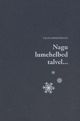 Nagu lumehelbed talvel... Valts Ernštreits