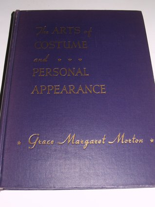 The Arts of Costume and Personal Appearance Grace Margaret Morton