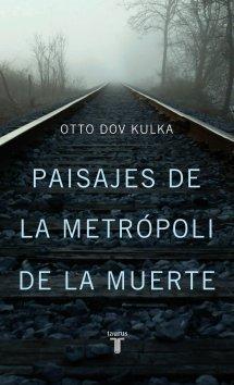 Paisajes de la metrópoli de la muerte  by  Otto Dov Kulka