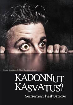 Kadonnut kasvatus? : seitsemän keskustelua  by  Emma Kostiainen