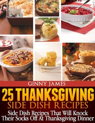25 Thanksgiving Side Dish Recipes (Thanksgiving Holiday Recipes Cookbooks)  by  Ginny James