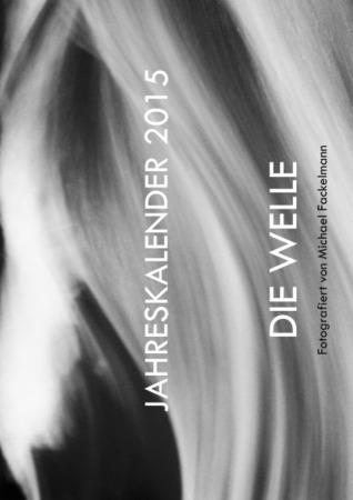 JAHRESKALENDER 2015 - DIE WELLE: Fotografiert von Michael Fackelmann Michael Fackelmann