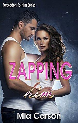 ZAPPING HIM (A to Z Forbidden-To-Him, #26) Mia Carson