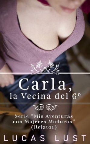 Carla, la Vecina del 6º: Serie Mis Aventuras con Mujeres Maduras (Relato 1) Lucas Lust