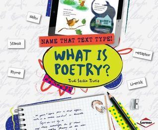 What Is Poetry? Trudi Trueit