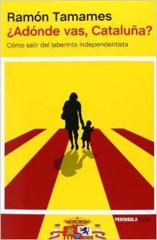 ¿Adónde vas, Cataluña?: Cómo salir del laberinto independentista  by  Ramón Tamames