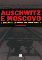 Auschwitz e Moscovo: o silêncio de Deus em Auschwitz  by  João Medina