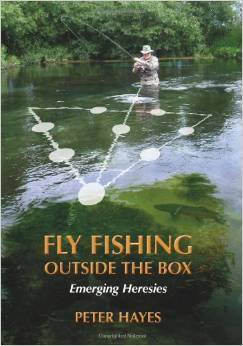 Fly Fishing Outside the Box: Emerging Heresies Peter Hayes