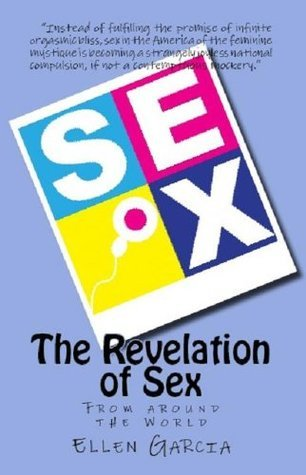The Revelation of Sex - From around the World  by  Ellen Marie Garcia