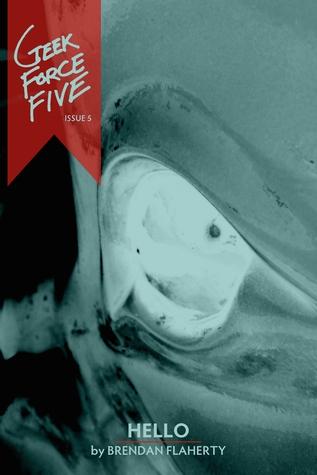 Hello (Geek Force Five #5) Brendan Flaherty