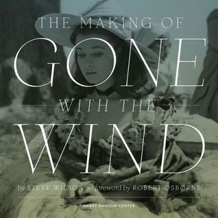 The Making of Gone with the Wind  by  Steve Wilson