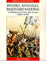 História, mitologia e imaginário nacional : a História no curso dos liceus (1895-1939)  by  Sérgio Campos Matos