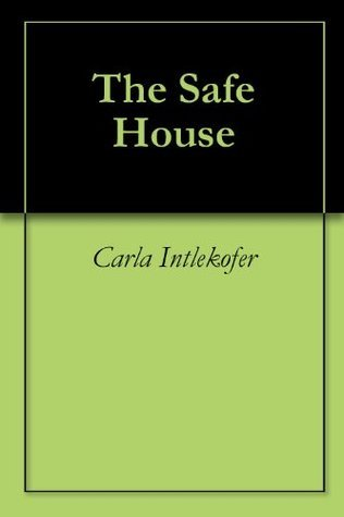 The Safe House  by  Carla Intlekofer