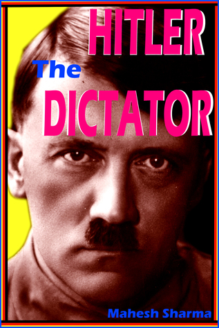 Hitler The Dictator  by  Mahesh Dutt Sharma