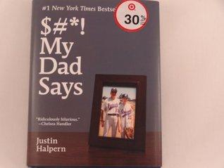 $#*! My Dad Says Justin Halpern
