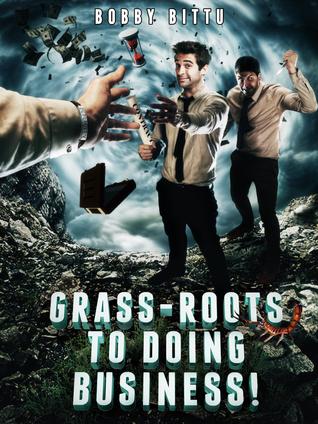 Grass-Roots To Doing Business! Bobby Bittu