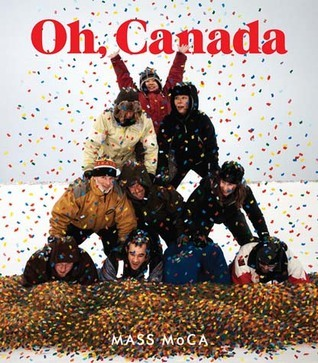 Oh, Canada: Contemporary Art from North North America  by  Denise Markonish