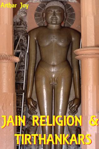 Jain Religion & Tirthankaras  by  Arthar Joy