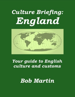 Culture Briefing: England - Your guide to English culture and customs Bob Martin