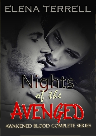 Nights of the Avenged: Awakened Blood Complete  by  Elena Terrell