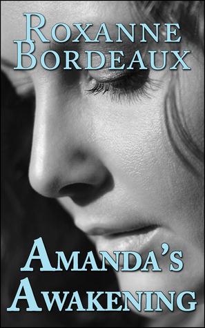 Amandas Awakening *a Sweet, Sensual Journey of Feminine Self-Discovery*  by  Roxanne Bordeaux