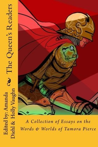 The Queen's Readers: A Collection of Essays on the Words and Worlds of Tamora Pierce Amanda Diehl