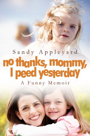 No Thanks, Mommy, I Peed Yesterday  by  Sandy Appleyard