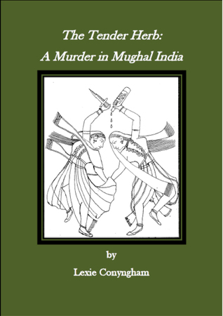 The Tender Herb: A Murder in Mughal India (Murray of Letho 6)  by  Lexie Conyngham