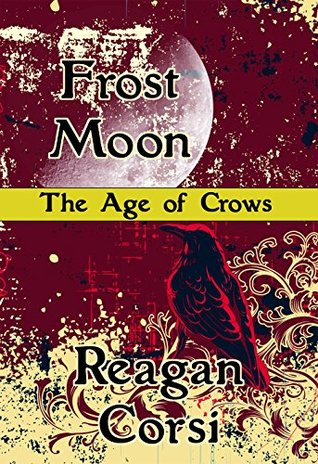 The Age of Crows: Frost Moon Reagan Corsi