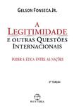 A Legitimidade e Outras Questões Internacionais Gelson Fonseca Jr.