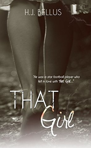 That Girl (That Girl #1) H.J. Bellus